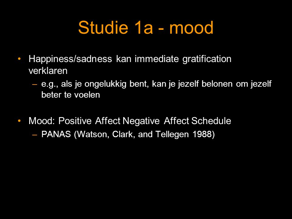Studie 1a - mood Happiness/sadness kan immediate gratification verklaren.