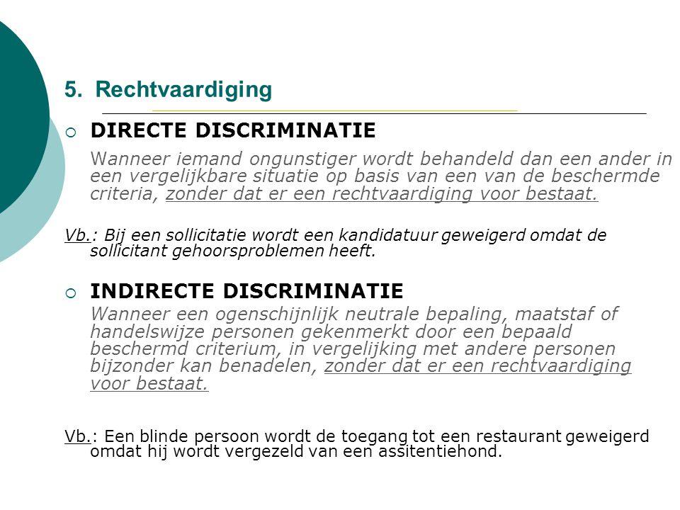 5. Rechtvaardiging DIRECTE DISCRIMINATIE INDIRECTE DISCRIMINATIE