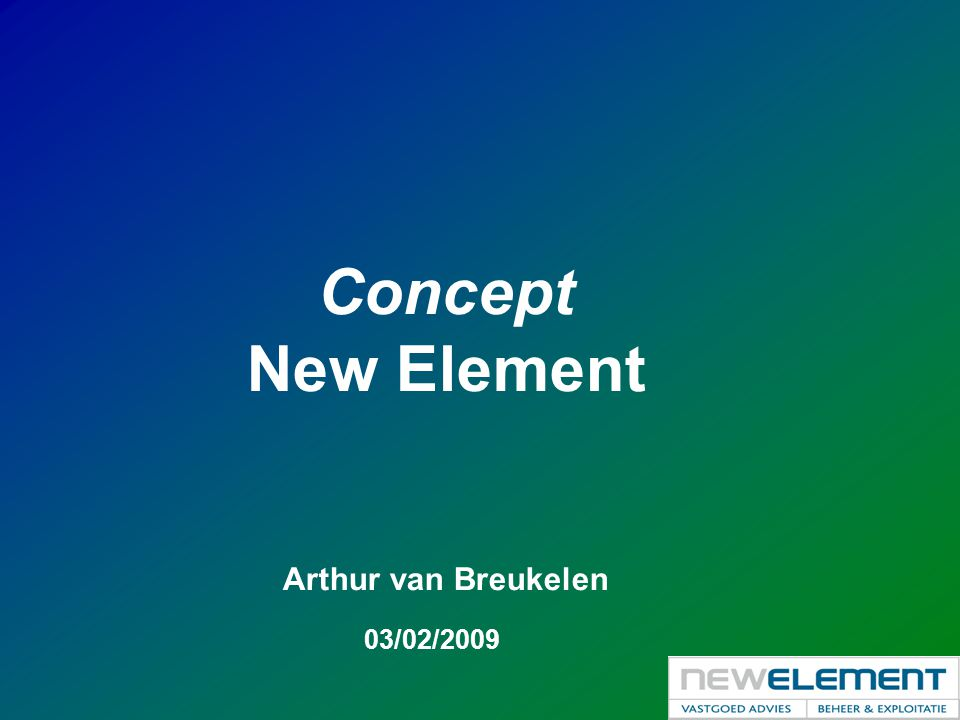 Concept New Element Arthur van Breukelen 03/02/2009