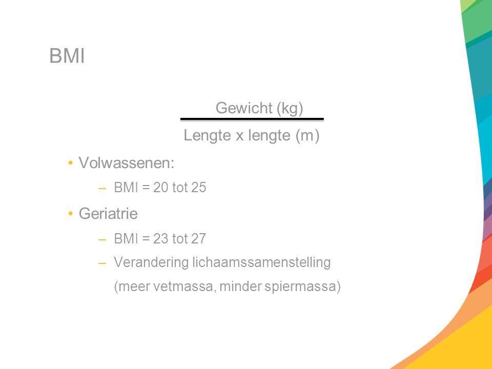 BMI Gewicht (kg) Lengte x lengte (m) Volwassenen: Geriatrie