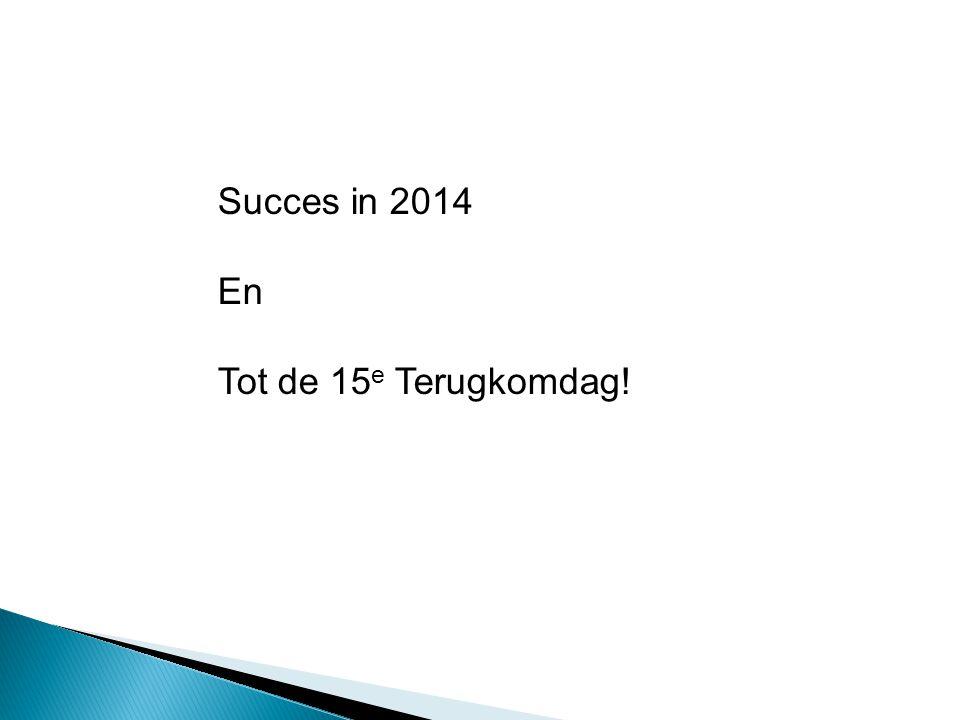 Succes in 2014 En Tot de 15e Terugkomdag!