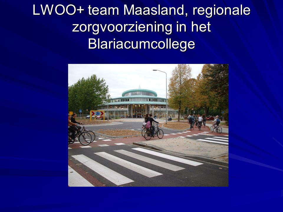 LWOO+ team Maasland, regionale zorgvoorziening in het Blariacumcollege
