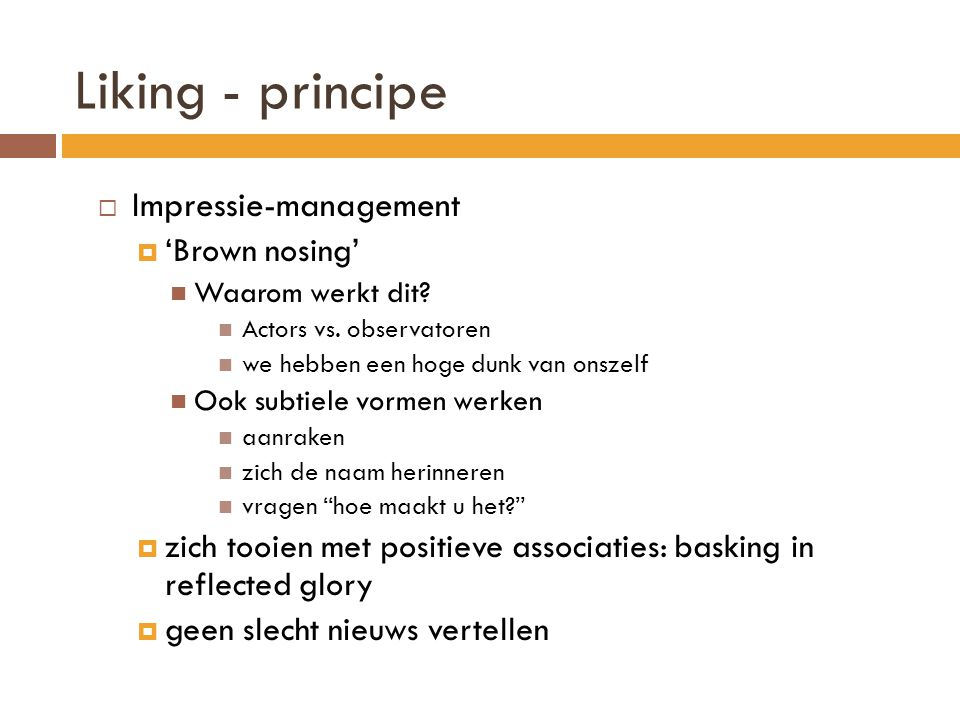 Liking - principe Impressie-management 'Brown nosing'
