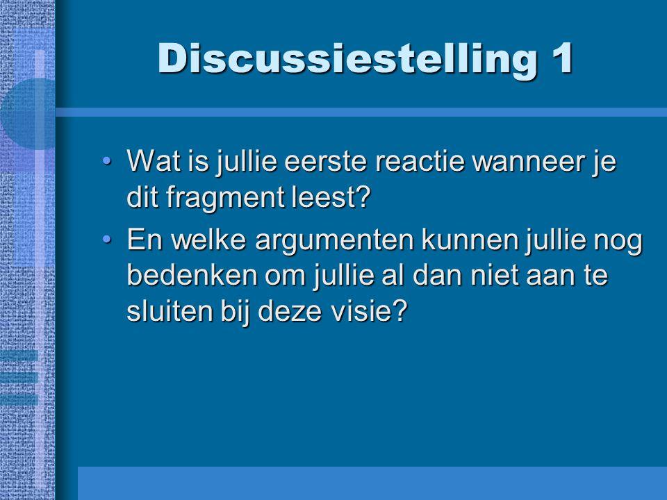Discussiestelling 1 Wat is jullie eerste reactie wanneer je dit fragment leest