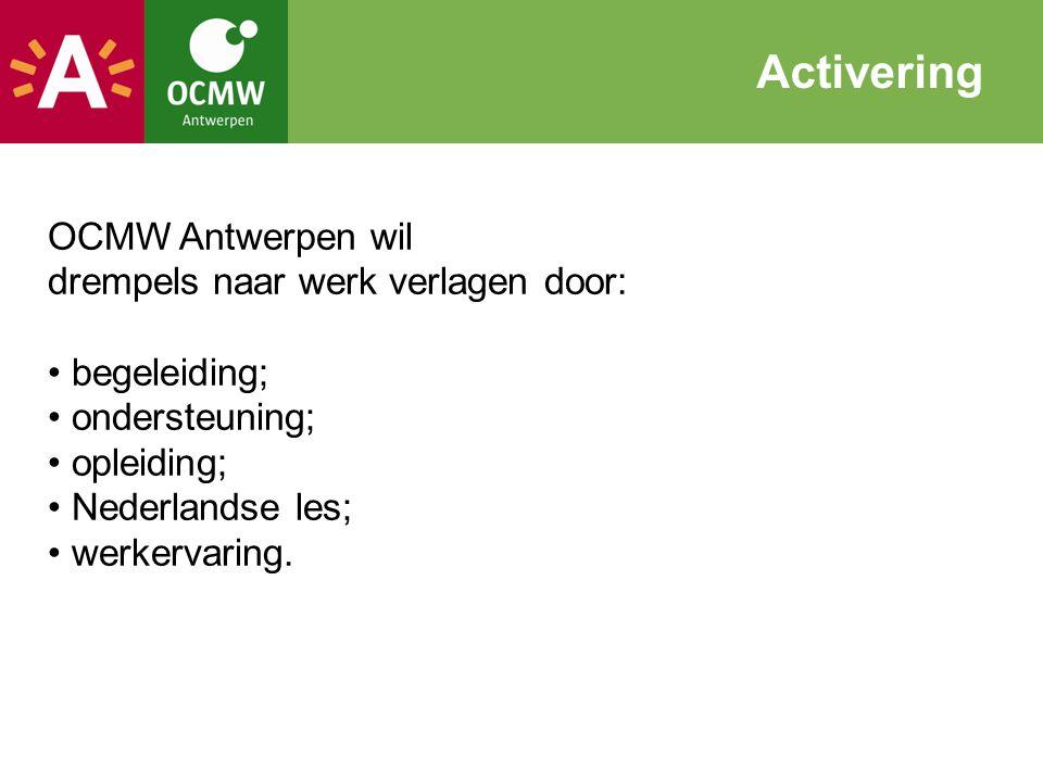 Activering OCMW Antwerpen wil drempels naar werk verlagen door:
