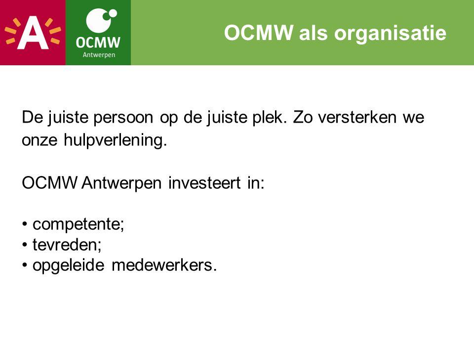 OCMW als organisatie De juiste persoon op de juiste plek. Zo versterken we onze hulpverlening. OCMW Antwerpen investeert in: