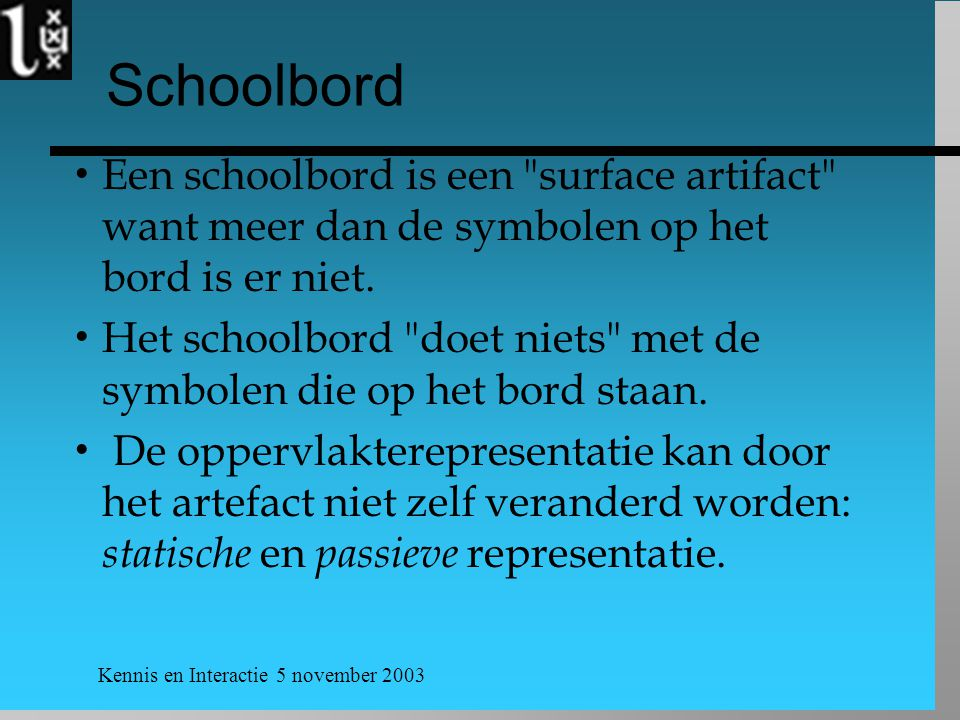 Schoolbord Een schoolbord is een surface artifact want meer dan de symbolen op het bord is er niet.