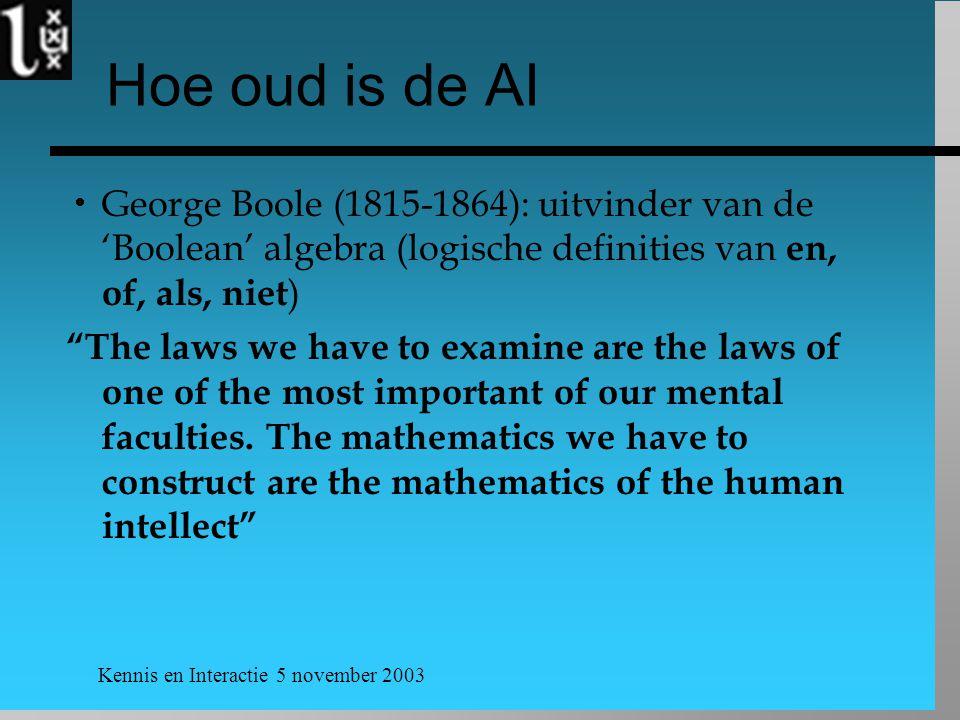 Hoe oud is de AI George Boole (1815-1864): uitvinder van de 'Boolean' algebra (logische definities van en, of, als, niet)
