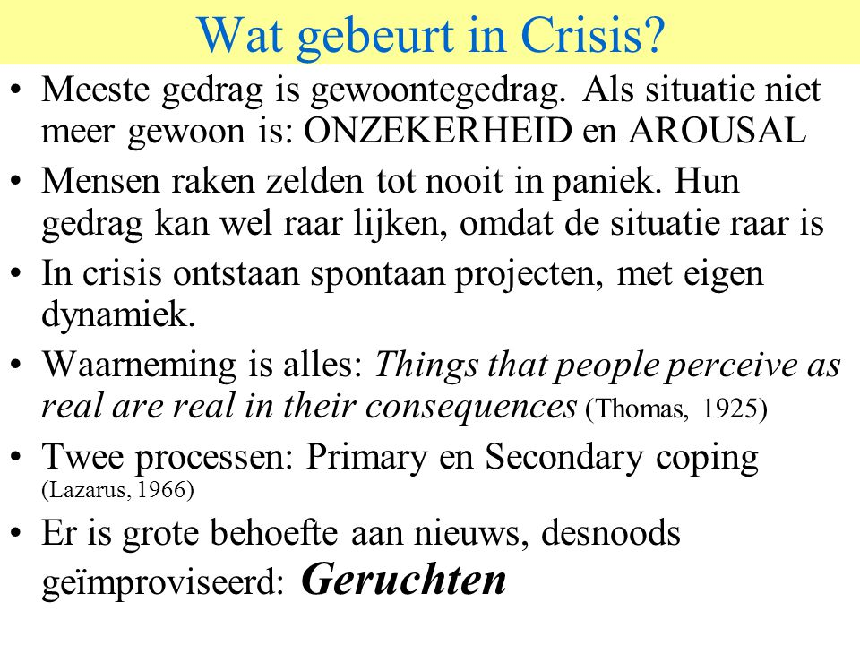 Wat gebeurt in Crisis Meeste gedrag is gewoontegedrag. Als situatie niet meer gewoon is: ONZEKERHEID en AROUSAL.