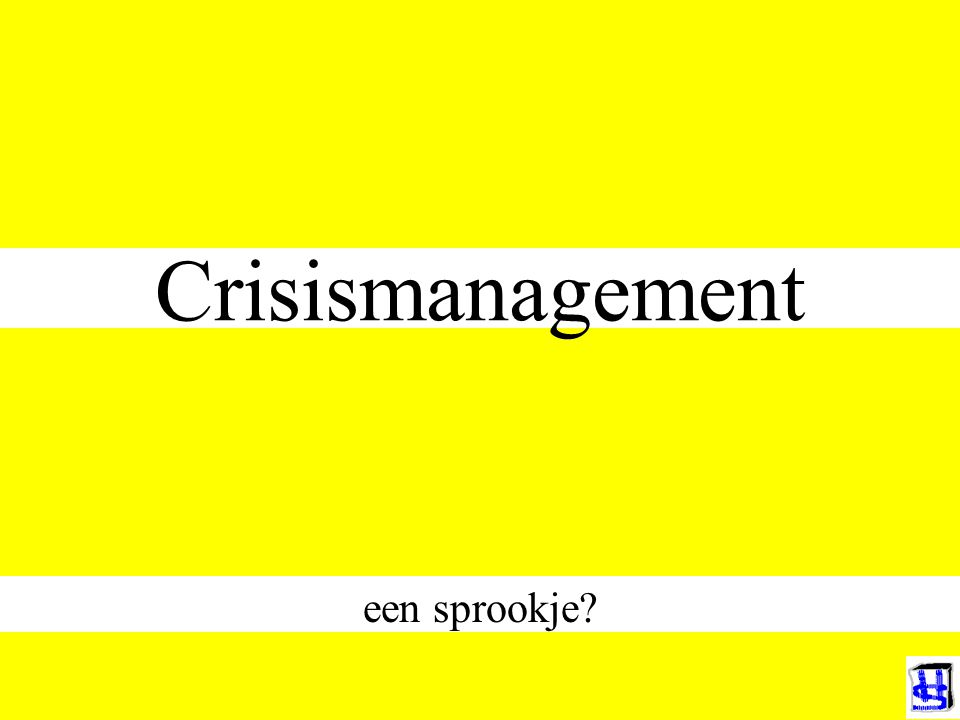Crisismanagement een sprookje