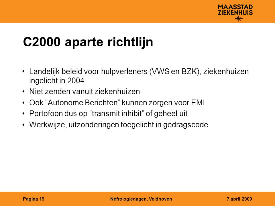 C2000 aparte richtlijn Landelijk beleid voor hulpverleners (VWS en BZK), ziekenhuizen ingelicht in 2004.