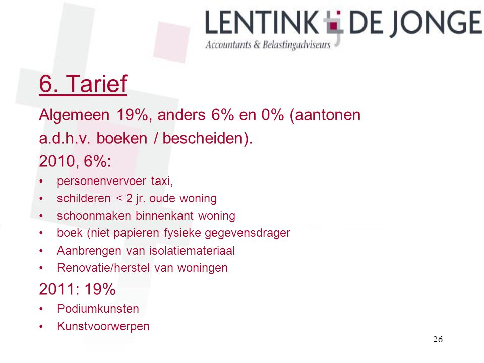 6. Tarief Algemeen 19%, anders 6% en 0% (aantonen