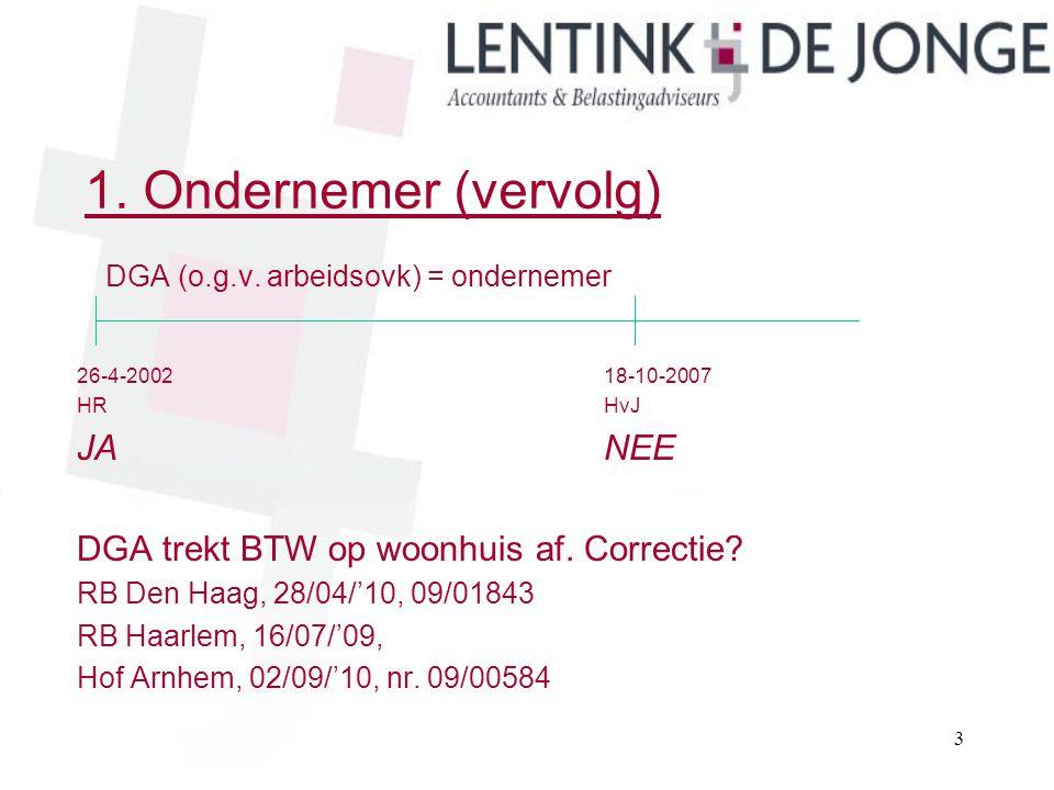 1. Ondernemer (vervolg) DGA (o.g.v. arbeidsovk) = ondernemer JA NEE