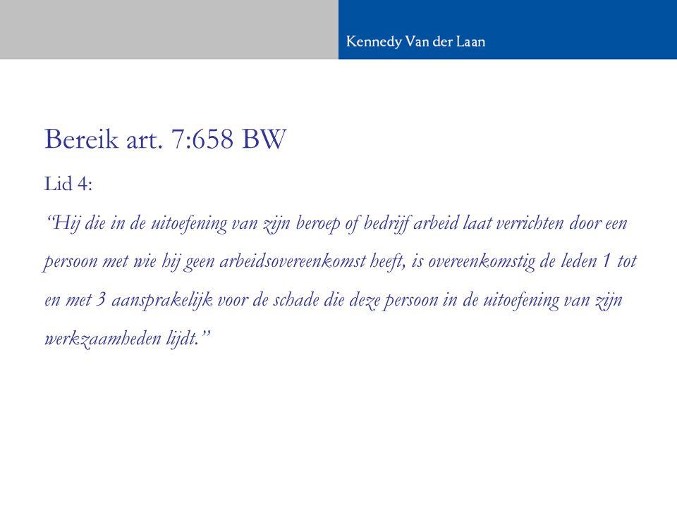 Bereik art. 7:658 BW Lid 4: Hij die in de uitoefening van zijn beroep of bedrijf arbeid laat verrichten door een.
