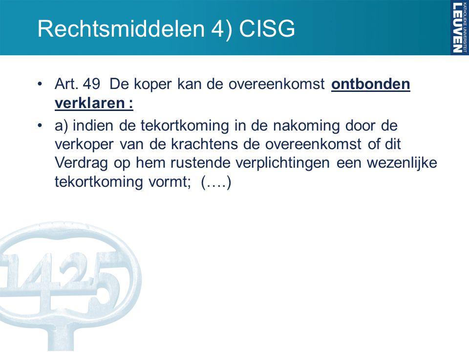 Rechtsmiddelen 4) CISG Art. 49 De koper kan de overeenkomst ontbonden verklaren :