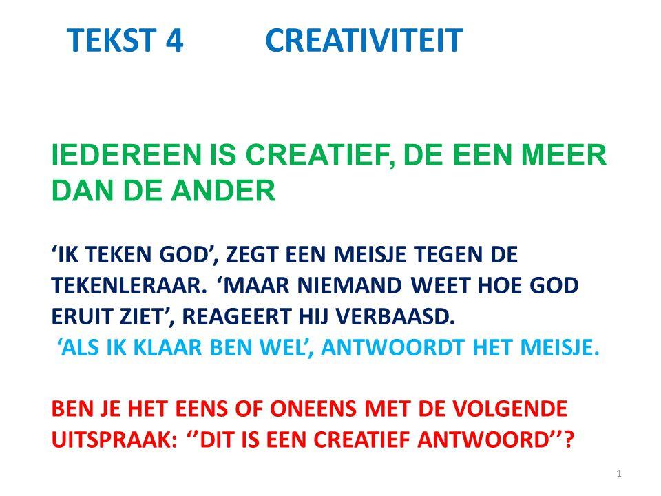 TEKST 4 CREATIVITEIT IEDEREEN IS CREATIEF, DE EEN MEER DAN DE ANDER