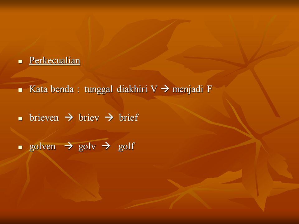 Perkecualian Kata benda : tunggal diakhiri V  menjadi F.