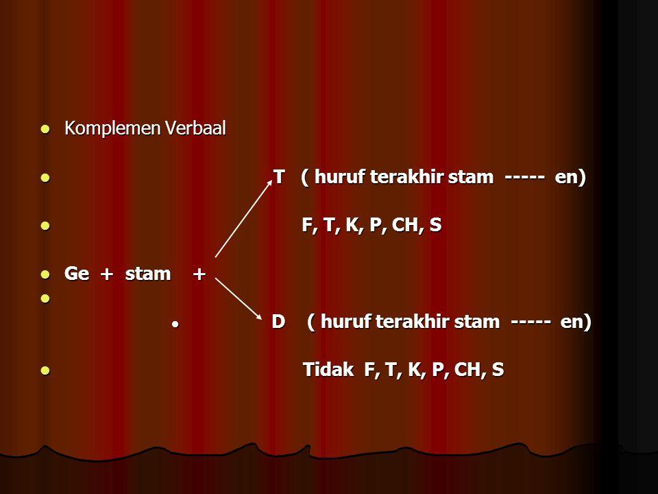 T ( huruf terakhir stam ----- en) F, T, K, P, CH, S Ge + stam +
