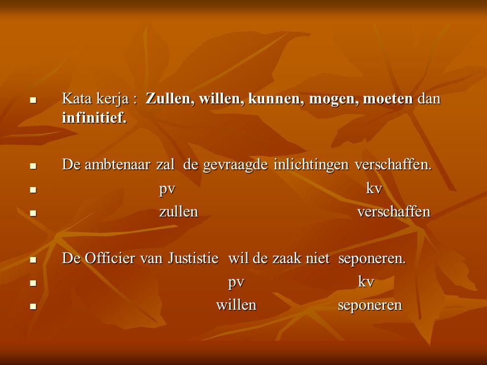 Kata kerja : Zullen, willen, kunnen, mogen, moeten dan infinitief.