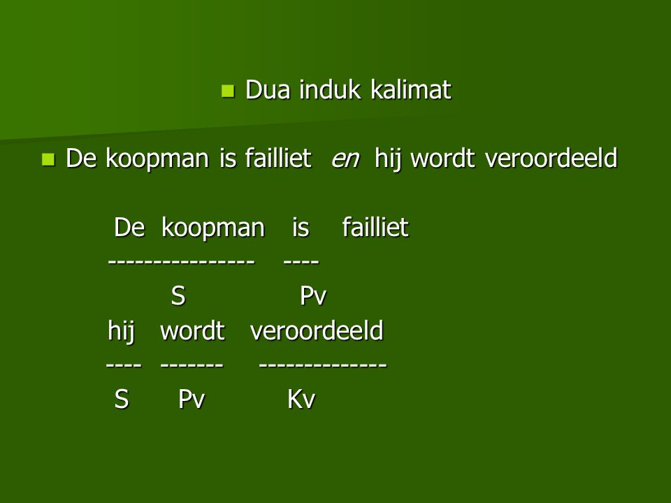 Dua induk kalimat De koopman is failliet en hij wordt veroordeeld. De koopman is failliet.