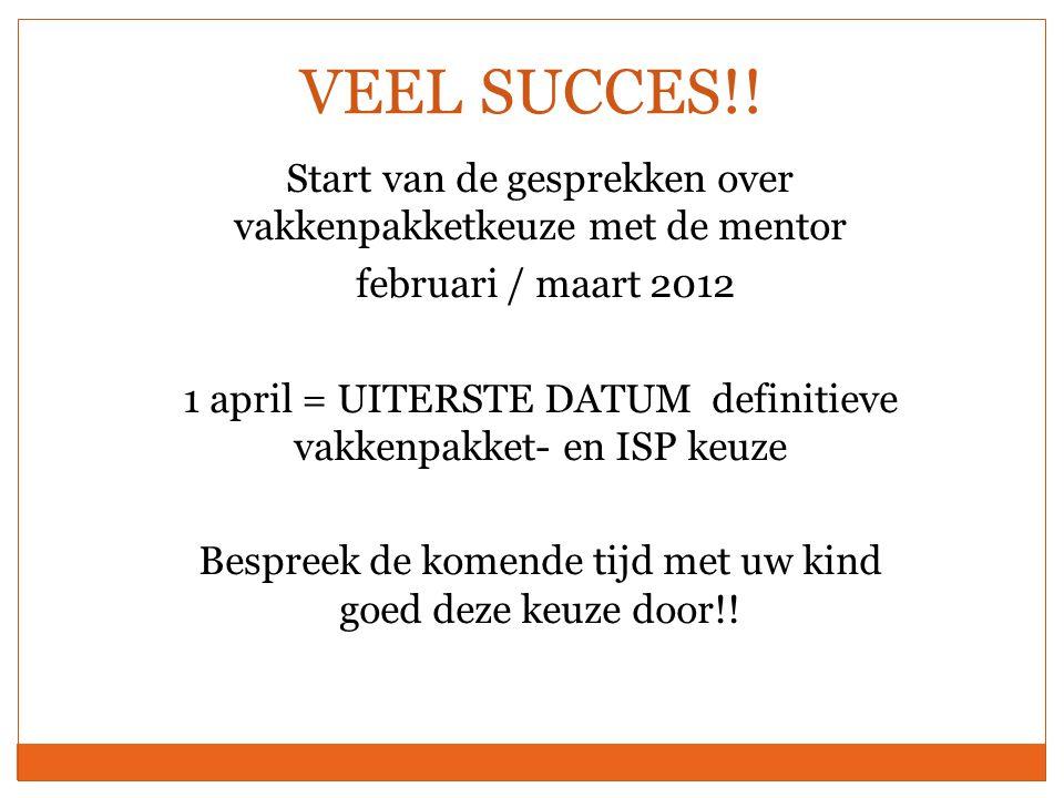 VEEL SUCCES!! Start van de gesprekken over vakkenpakketkeuze met de mentor. februari / maart 2012.