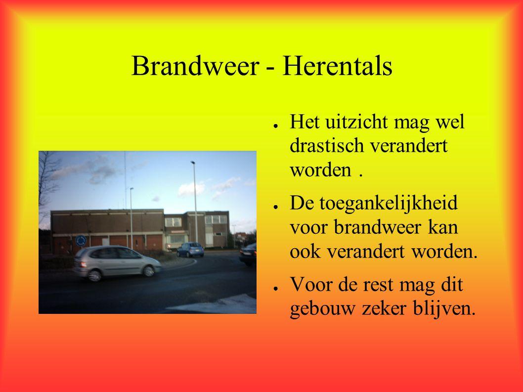 Brandweer - Herentals Het uitzicht mag wel drastisch verandert worden . De toegankelijkheid voor brandweer kan ook verandert worden.