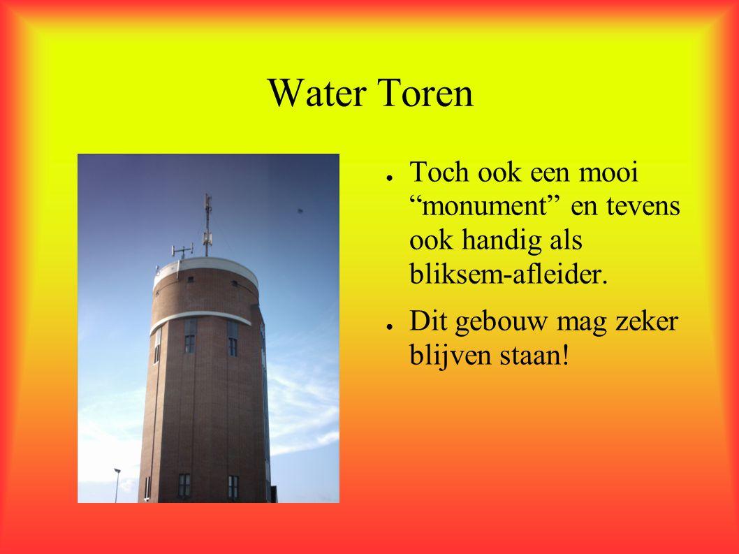 Water Toren Toch ook een mooi monument en tevens ook handig als bliksem-afleider.