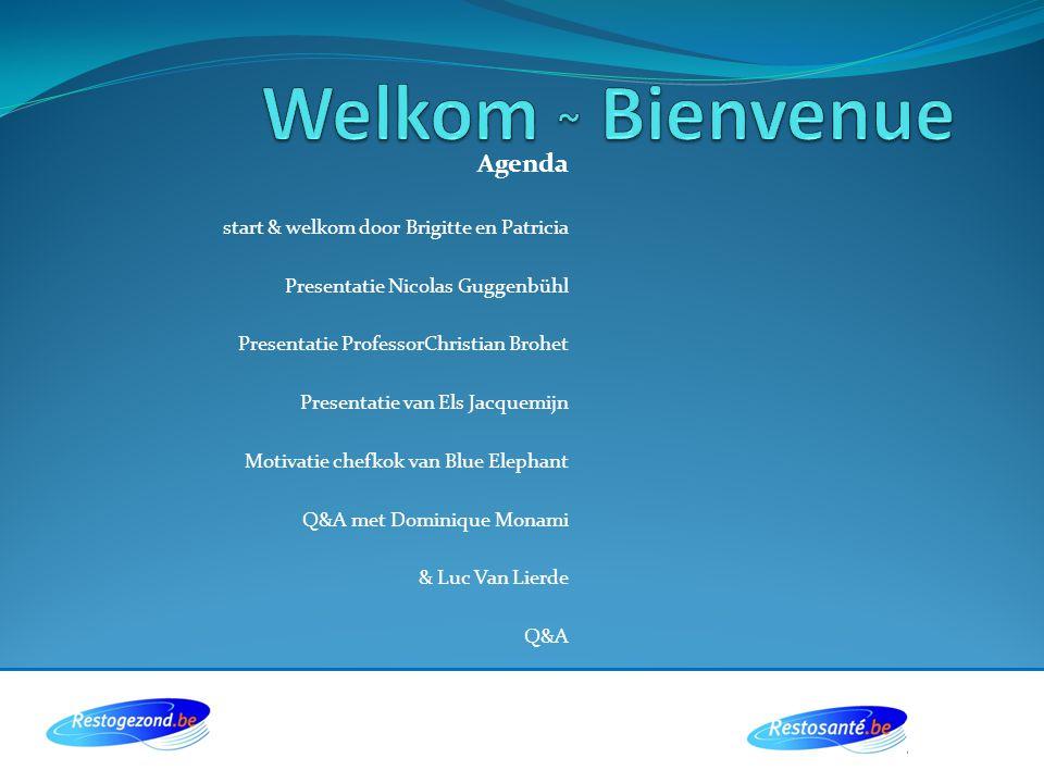 Welkom ~ Bienvenue Agenda start & welkom door Brigitte en Patricia