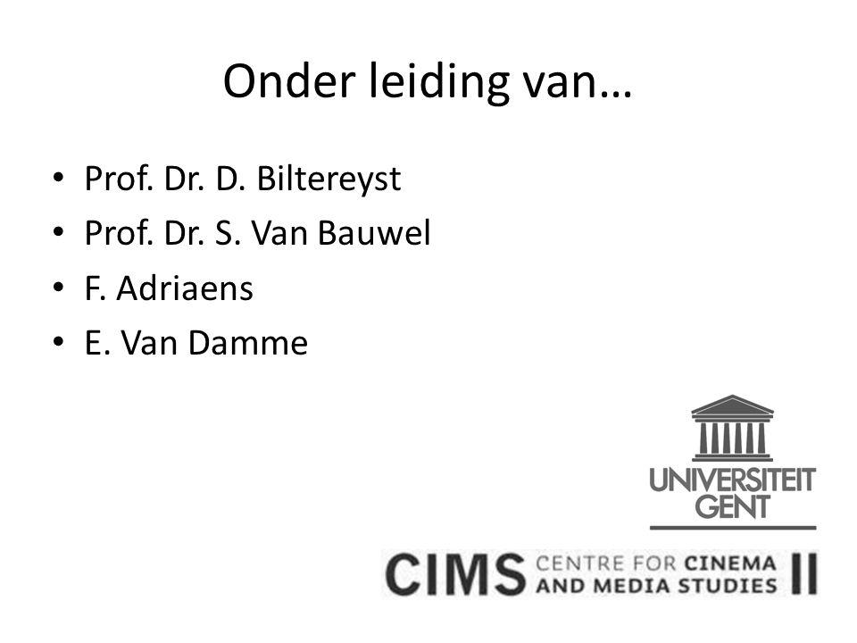 Onder leiding van… Prof. Dr. D. Biltereyst Prof. Dr. S. Van Bauwel