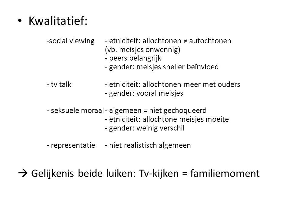 Kwalitatief:  Gelijkenis beide luiken: Tv-kijken = familiemoment