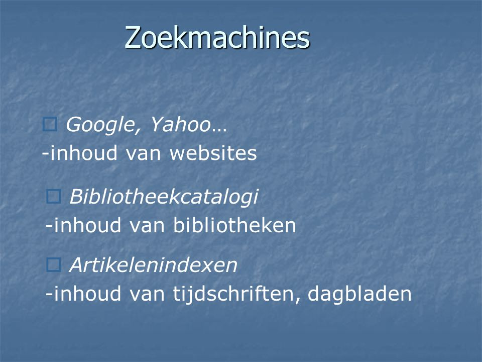 Zoekmachines Google, Yahoo… -inhoud van websites Bibliotheekcatalogi