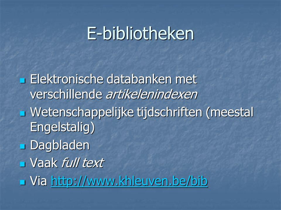 E-bibliotheken Elektronische databanken met verschillende artikelenindexen. Wetenschappelijke tijdschriften (meestal Engelstalig)