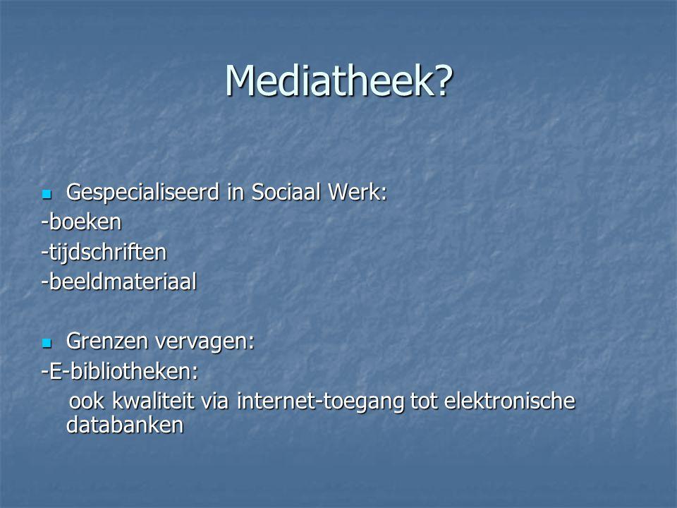 Mediatheek Gespecialiseerd in Sociaal Werk: -boeken -tijdschriften