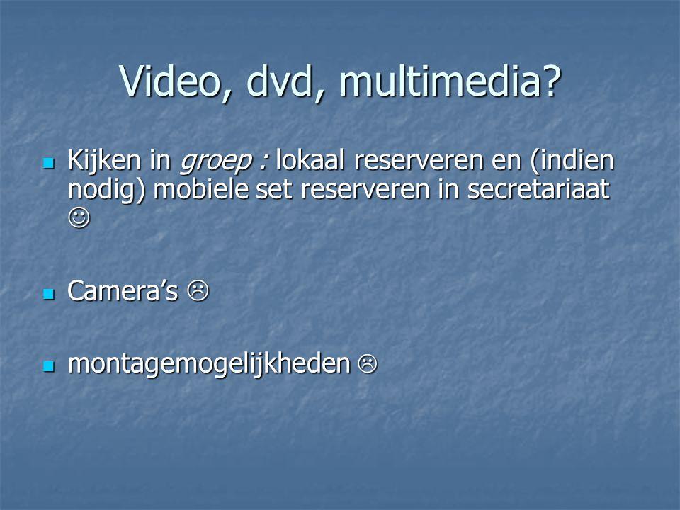 Video, dvd, multimedia Kijken in groep : lokaal reserveren en (indien nodig) mobiele set reserveren in secretariaat 