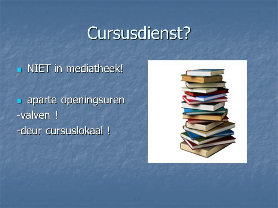 Cursusdienst NIET in mediatheek! aparte openingsuren -valven !