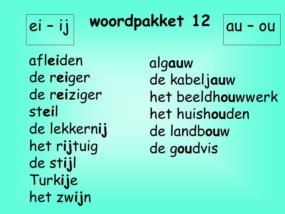 woordpakket 12 ei – ij au – ou afleiden algauw de reiger de kabeljauw
