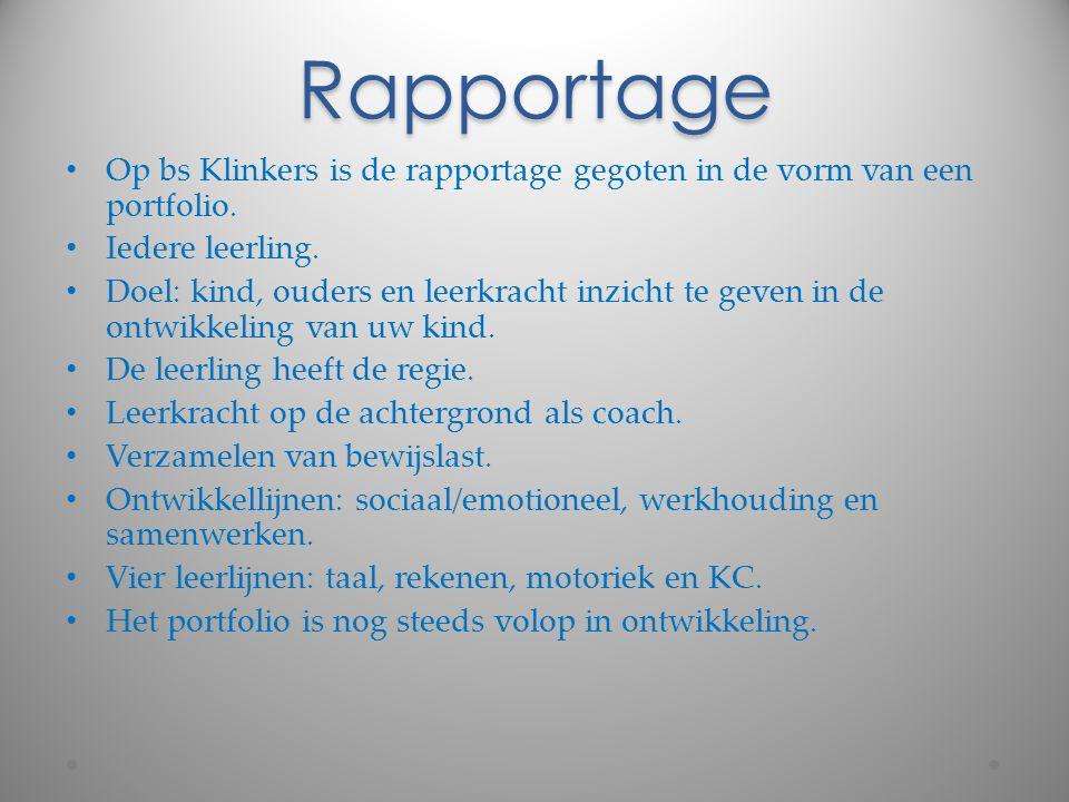 Rapportage Op bs Klinkers is de rapportage gegoten in de vorm van een portfolio. Iedere leerling.