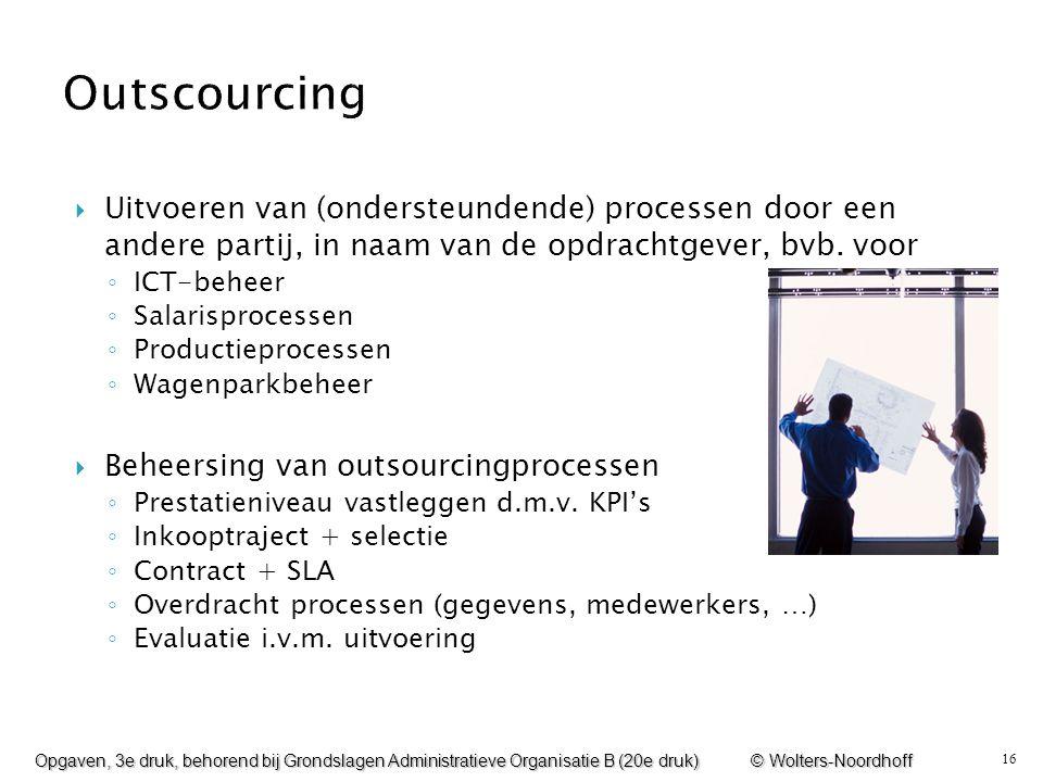 Outscourcing Uitvoeren van (ondersteundende) processen door een andere partij, in naam van de opdrachtgever, bvb. voor.