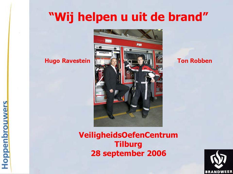 Wij helpen u uit de brand Hugo Ravestein Ton Robben VeiligheidsOefenCentrum Tilburg 28 september 2006