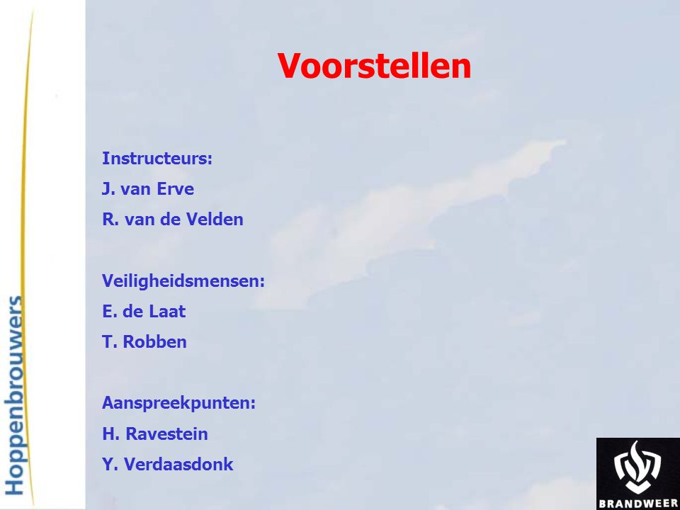 Voorstellen Instructeurs: J. van Erve R. van de Velden
