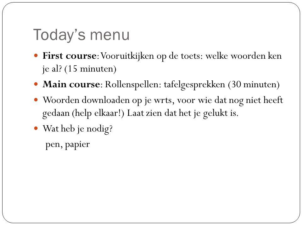 Today's menu First course: Vooruitkijken op de toets: welke woorden ken je al (15 minuten)