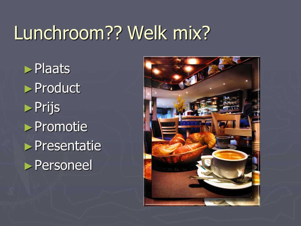 Lunchroom Welk mix Plaats Product Prijs Promotie Presentatie