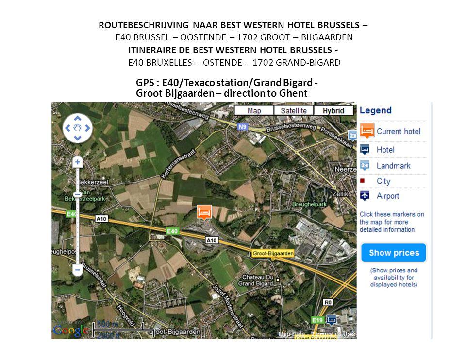 ROUTEBESCHRIJVING NAAR BEST WESTERN HOTEL BRUSSELS – E40 BRUSSEL – OOSTENDE – 1702 GROOT – BIJGAARDEN ITINERAIRE DE BEST WESTERN HOTEL BRUSSELS - E40 BRUXELLES – OSTENDE – 1702 GRAND-BIGARD