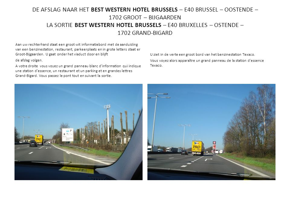 DE AFSLAG NAAR HET BEST WESTERN HOTEL BRUSSELS – E40 BRUSSEL – OOSTENDE – 1702 GROOT – BIJGAARDEN LA SORTIE BEST WESTERN HOTEL BRUSSELS – E40 BRUXELLES – OSTENDE – 1702 GRAND-BIGARD