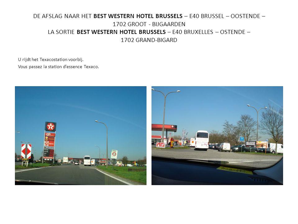 DE AFSLAG NAAR HET BEST WESTERN HOTEL BRUSSELS – E40 BRUSSEL – OOSTENDE – 1702 GROOT - BIJGAARDEN LA SORTIE BEST WESTERN HOTEL BRUSSELS – E40 BRUXELLES – OSTENDE – 1702 GRAND-BIGARD