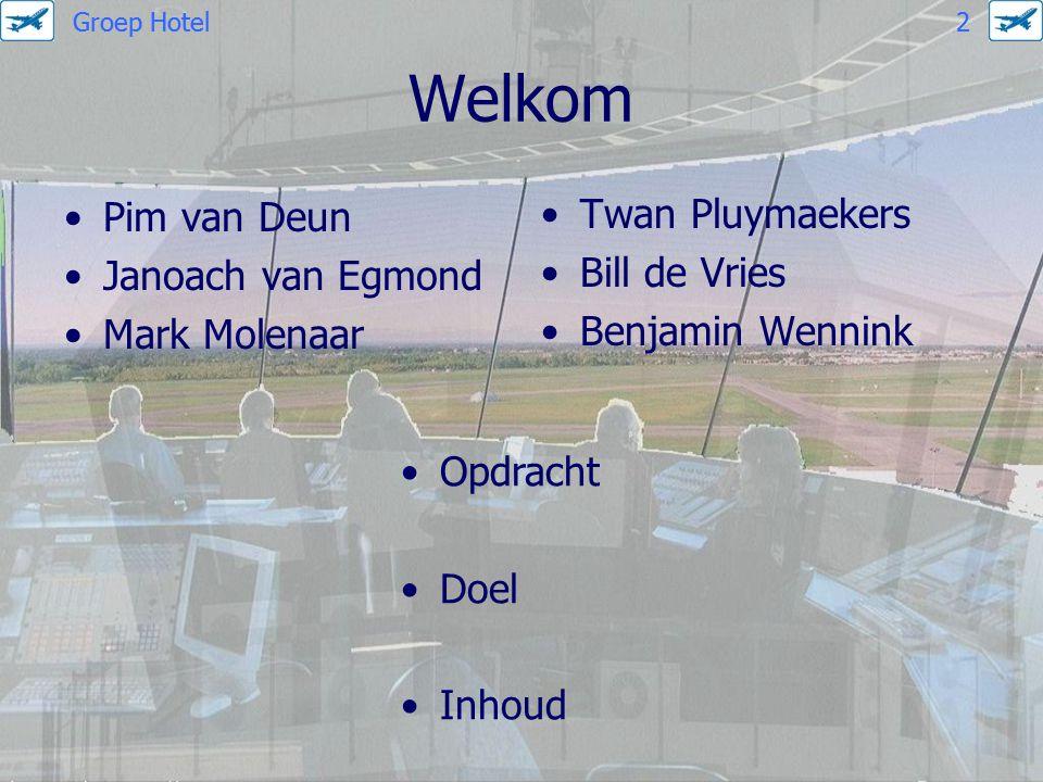 Welkom Pim van Deun Twan Pluymaekers Janoach van Egmond Bill de Vries
