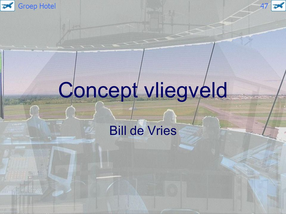 Groep Hotel 47 Concept vliegveld Bill de Vries