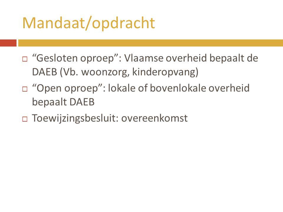 Mandaat/opdracht Gesloten oproep : Vlaamse overheid bepaalt de DAEB (Vb. woonzorg, kinderopvang)