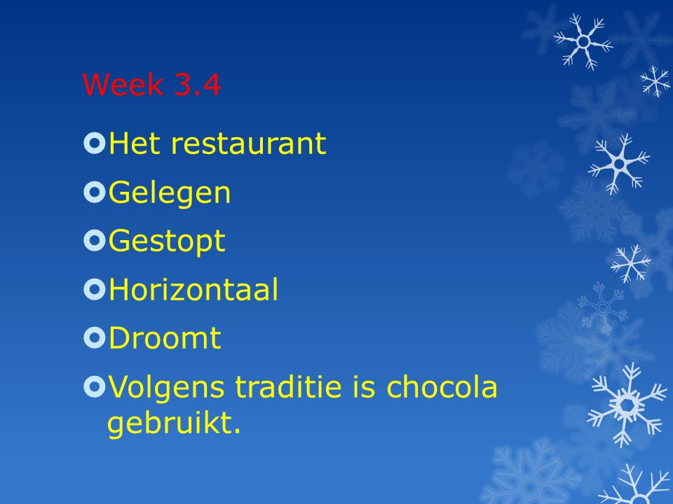 Week 3.4 Het restaurant Gelegen Gestopt Horizontaal Droomt Volgens traditie is chocola gebruikt.