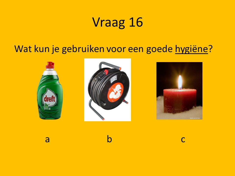 Vraag 16 Wat kun je gebruiken voor een goede hygiëne a b c